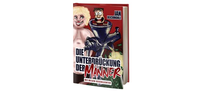 Jan Deichmohle die Unterdrückung der Männer