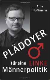 Arne Hoffmann Plädoyer für eine linke Männerpolitik